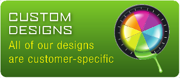 Custom Designs - All of our designs are customer-specific