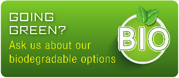 Going Green? Ask us about our biodegradable options